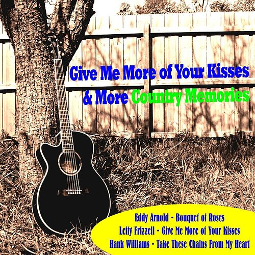 Give Me More of Your Kisses & More Country Memories by Various Artists