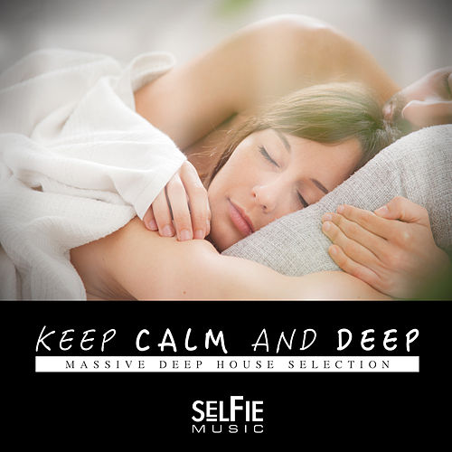 Keep Calm and Deep! - Massive Deep House Selection by Various Artists