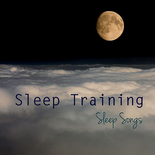Sleep Training - Sleep Songs & Relaxing Sleep Music    by