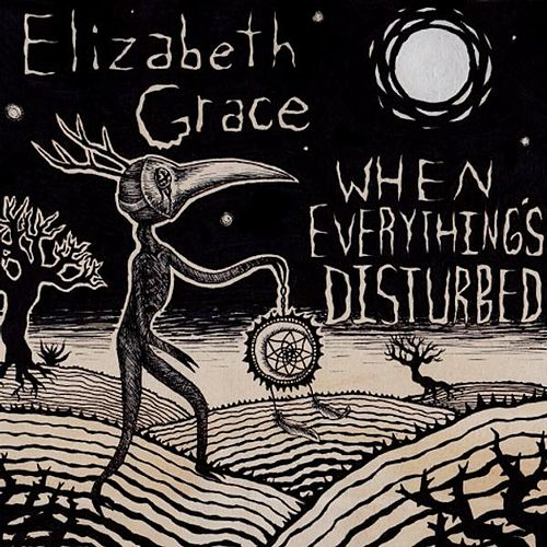 When Everything's Disturbed by Elizabeth Grace
