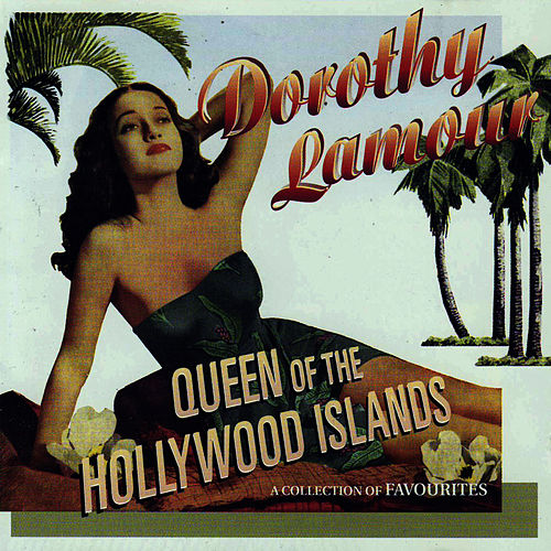 Queen Of The Hollywood Islands von Dorothy Lamour