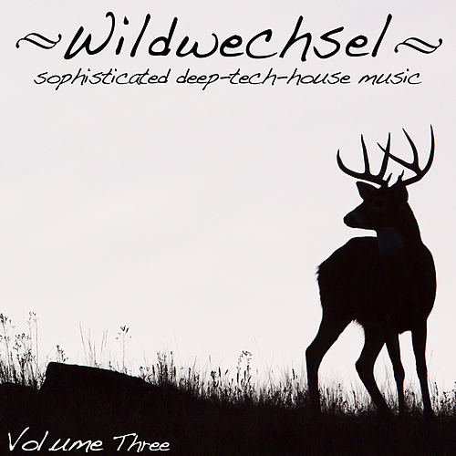 Wildwechsel, Vol. 3 - Sophisticated Deep Tech-House Music von Various Artists