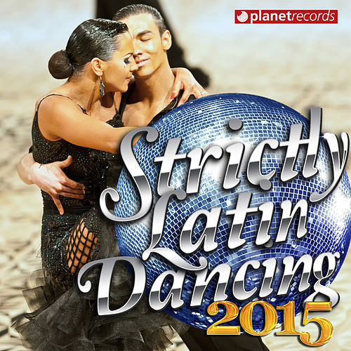 Strictly Latin Dancing 2015 - Come And Dance! (20 Ballroom Hits - Salsa, Bachata, Merengue, Kuduro, Zumba, Rumba, Samba, Cha Cha, Cumbia, Reggaeton, Paso Doble) von Various Artists
