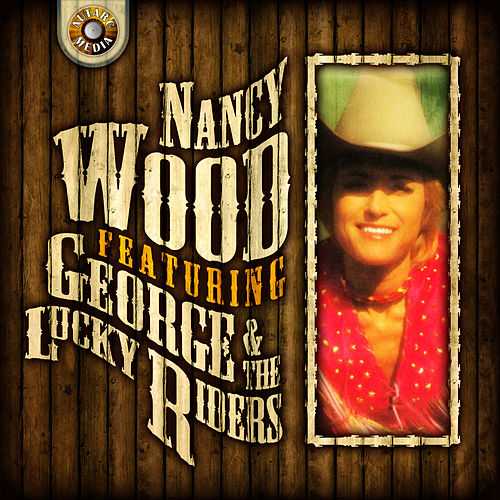 Nancy Wood Featuring George & The Lucky Riders by Nancy Wood
