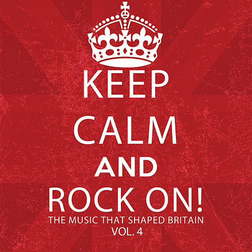 Keep Calm and Rock On! The Music That Shaped Britain, Vol. 4 by Various Artists