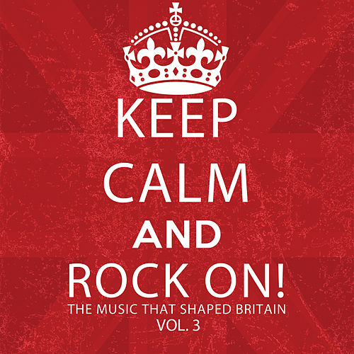 Keep Calm and Rock On! The Music That Shaped Britain, Vol. 3 by Various Artists