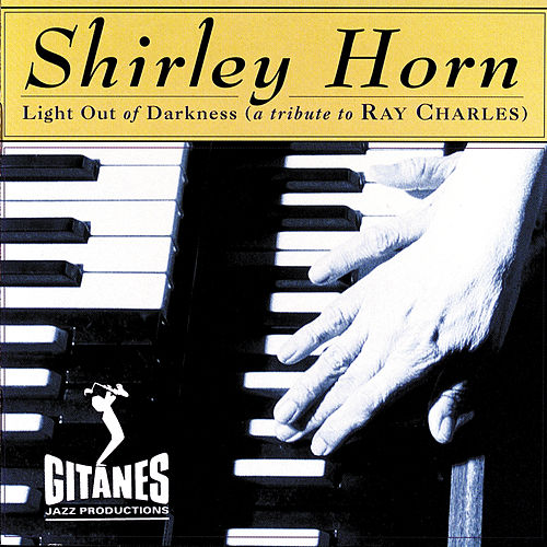 Light Out Of Darkness: A Tribute To Ray Charles by Shirley Horn