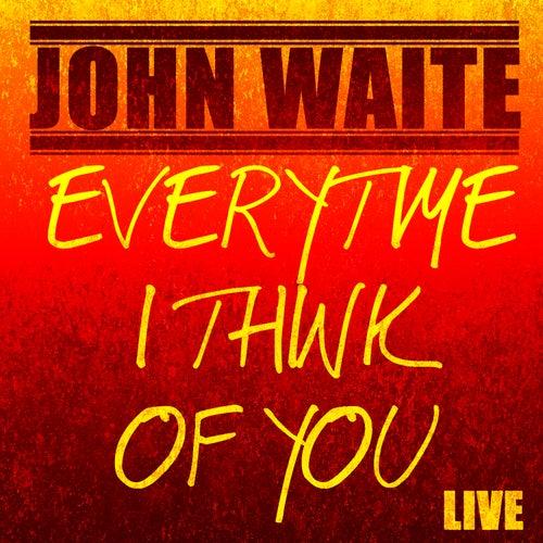 Every Time I Think of You (Live) - Single by John Waite