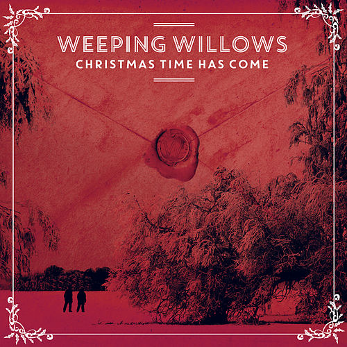 Christmas Time Has Come by Weeping Willows
