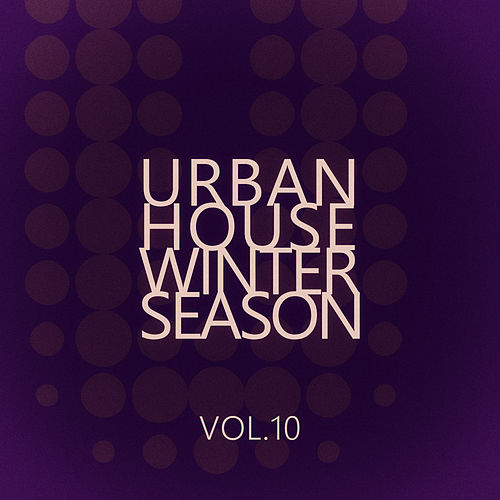 Urban House Winter Season - Vol.10 di Various Artists