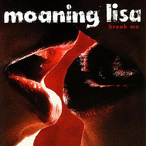 Break Me by Moaning Lisa