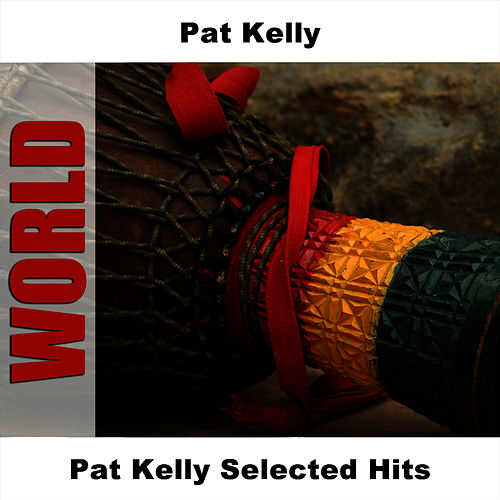 Pat Kelly Selected Hits by Pat Kelly