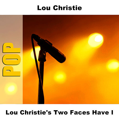 Lou Christie's Two Faces Have I by Lou Christie