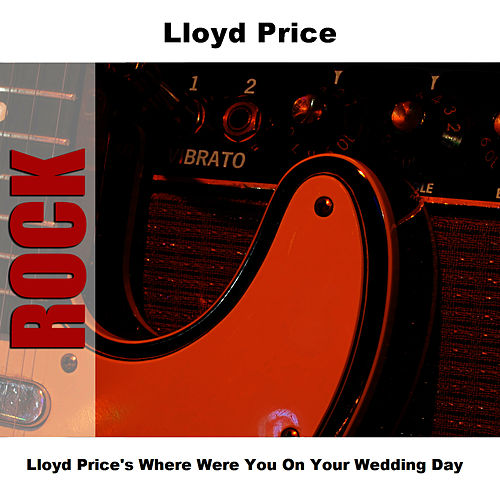 Lloyd Price's Where Were You On Your Wedding Day by Lloyd Price