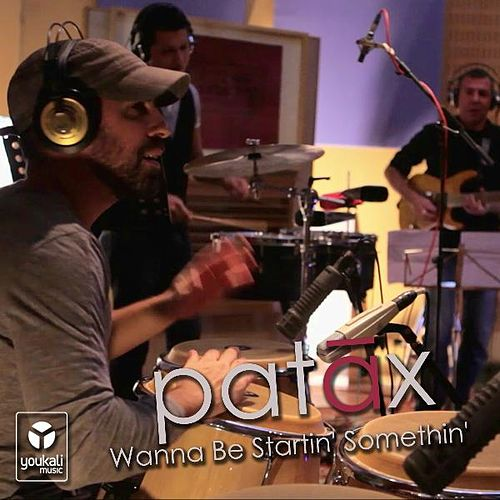 Wanna Be Startin' Somethin' by Patax