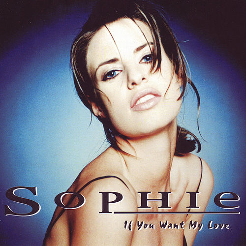 If You Want My Love van Sophie