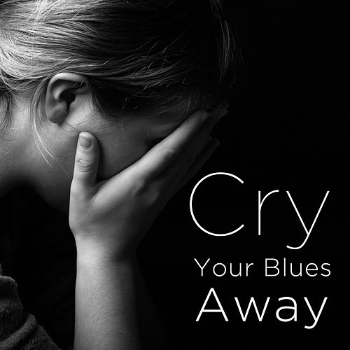 Cry Your Blues Away: Blues to Help You Move On von Various Artists