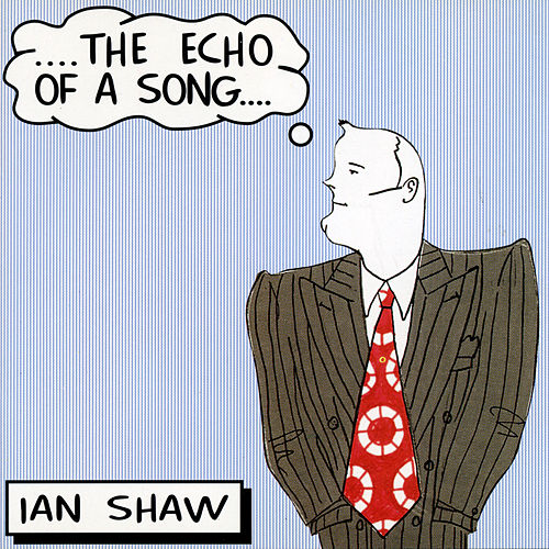The Echo Of A Song by Ian Shaw