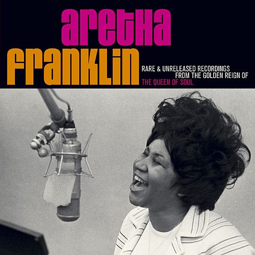 Rare & Unreleased Recordings From The Golden Reign Of The Queen by Aretha Franklin