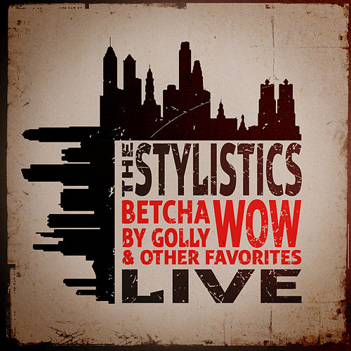 Betcha by Golly, Wow & Other Favorites - Live de The Stylistics