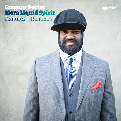 More Liquid Spirit – Features + Remixes by Gregory Porter