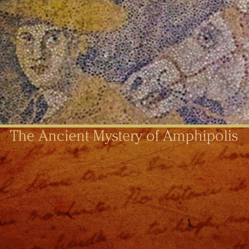 The Ancient Mystery of Amphipolis by Various Artists