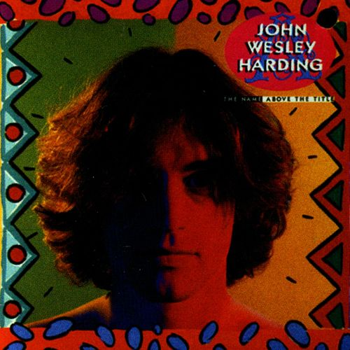 The Name Above The Title de John Wesley Harding