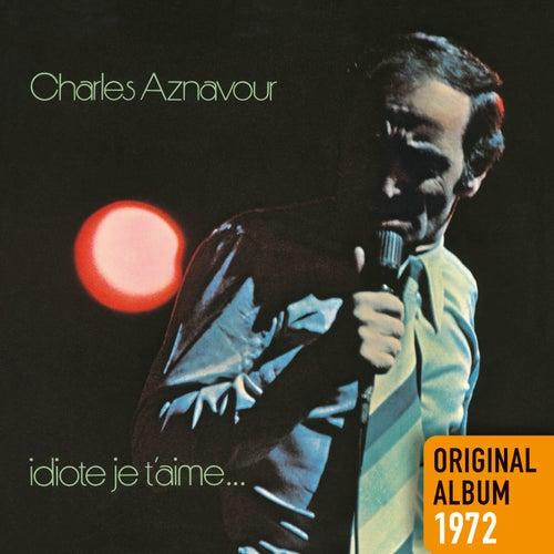 Idiote je t'aime... - Original album 1972 de Charles Aznavour