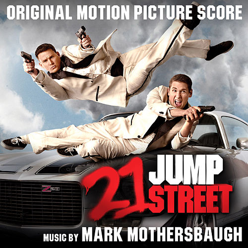 21 Jump Street (Original Motion Picture Score) by Mark Mothersbaugh