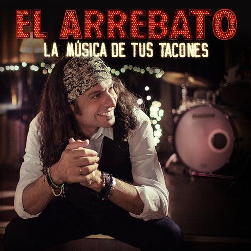La Música De Tus Tacones by El Arrebato