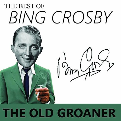 The Best of Bing Crosby  - the Old Groaner by Bing Crosby