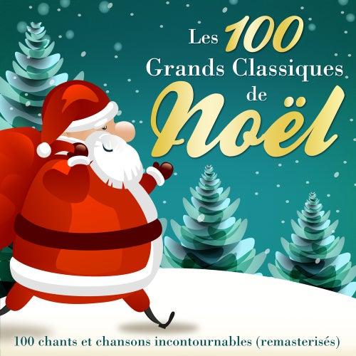 Les 100 grands classiques de Noël - 100 chants et chansons incontournables (Version originale remasterisée) by Various Artists