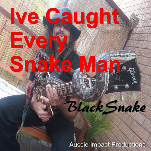 I've Caught Every Snake Man - Single de Blacksnake