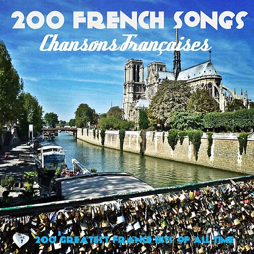 200 French Songs (200 Greatest France Hits of All Time) by Various Artists