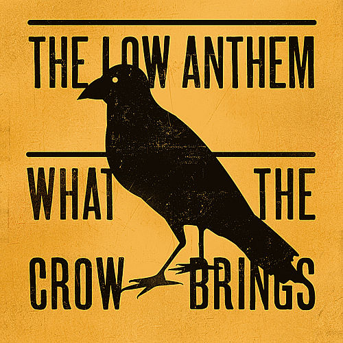 What the Crow Brings von The Low Anthem
