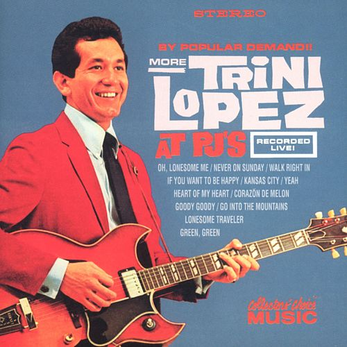 More Trini Lopez At PJ's de Trini Lopez