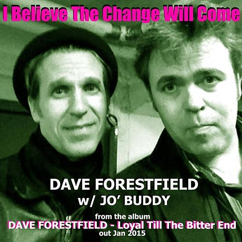 I Believe the Change Will Come by Dave Forestfield