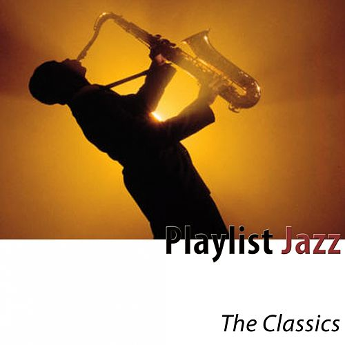 Playlist Jazz (The Classics) [Remastered] by Various Artists