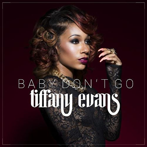 Baby Don't Go by Tiffany Evans