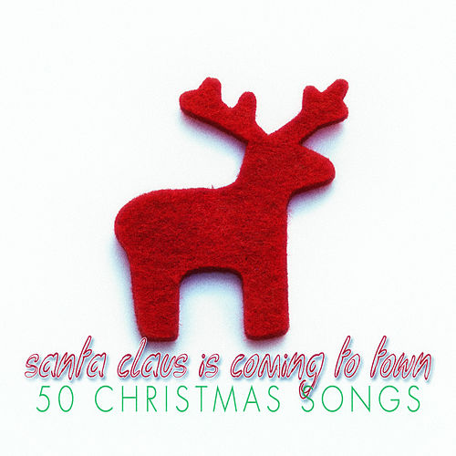 Santa Claus Is Coming to Town - 50 Christmas Songs by Various Artists