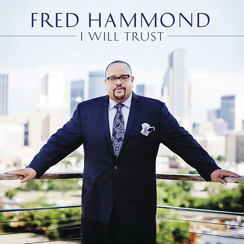 I Will Trust by Fred Hammond
