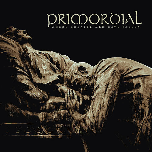 Where Greater Men Have Fallen by Primordial