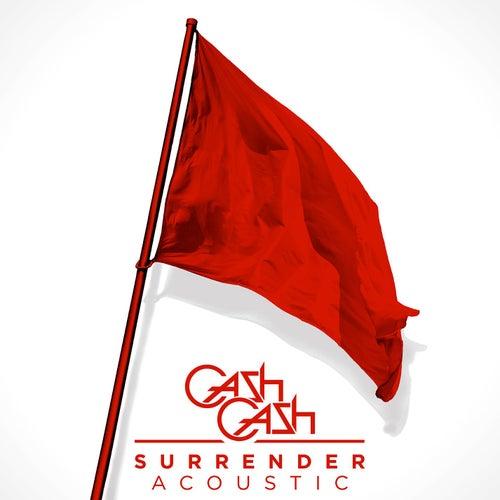 Surrender (Acoustic) by Cash Cash