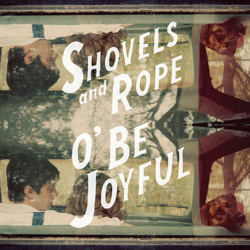 O Be Joyful von Shovels & Rope