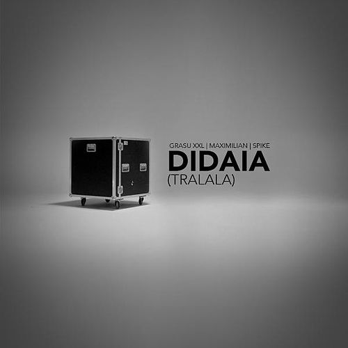 Didaia (TraLaLa) [feat. Maximilian & Spike] by Grasu xxl (Fat Man xxl)