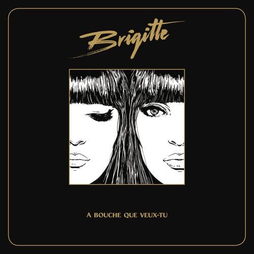 A bouche que veux-tu de Brigitte