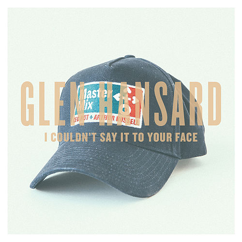 I Couldn't Say It To Your Face - Single de Glen Hansard