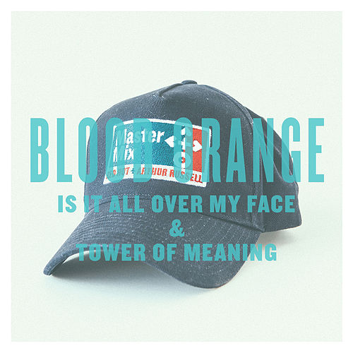 Is It All Over My Face & Tower Of Meaning - Single de Blood Orange