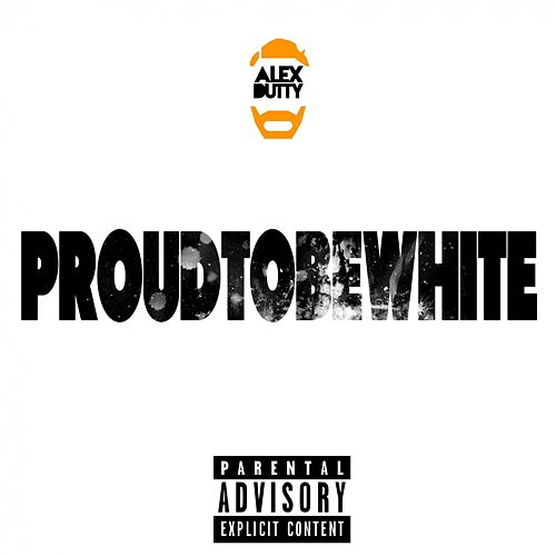 Proud To Be White by Alex Dutty