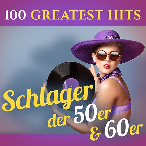 100 Greatest Hits: Schlager der 50er & 60er (Recordings - Top Sound Quality!) by Various Artists